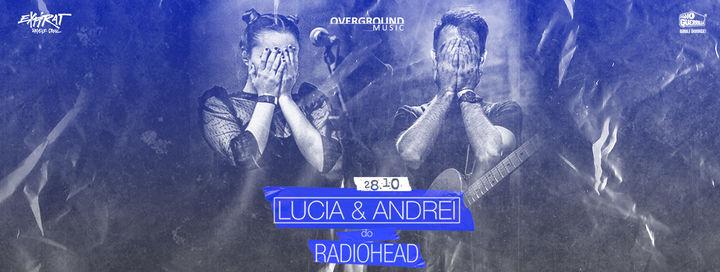 Lucia & Andrei do Radiohead • Expirat • 28.10