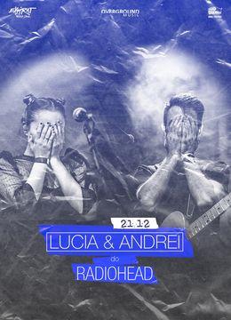 Lucia & Andrei do Radiohead • Expirat • 21.12